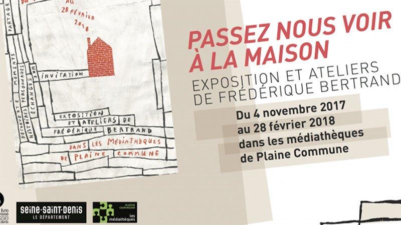 Passez nous voir à la maison, une exposition de Frédérique Bertrand