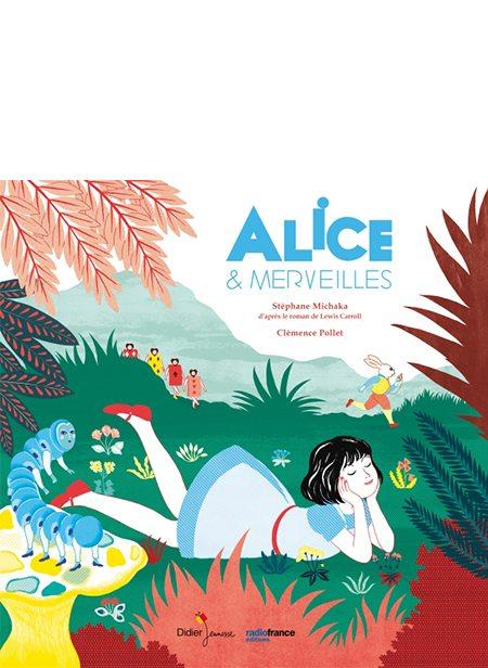 Alice & merveilles de Stéphane Michaka et Clémence Pollet, Didier Jeunesse