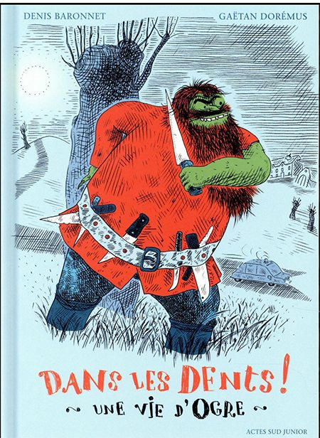 Dans les dents ! Une vie d'ogre de Denis Baronnet, illustré par Gaëtan Doremus, Actes Sud Junior