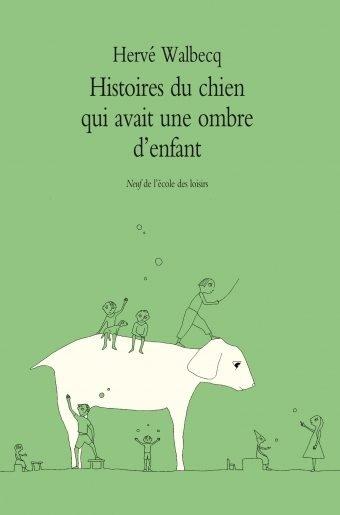 La Pépite du roman 9-12 ans « Histoires du chien qui avait une ombre d'enfant » d'Hervé Walbecq, (L'Ecole des loisirs)