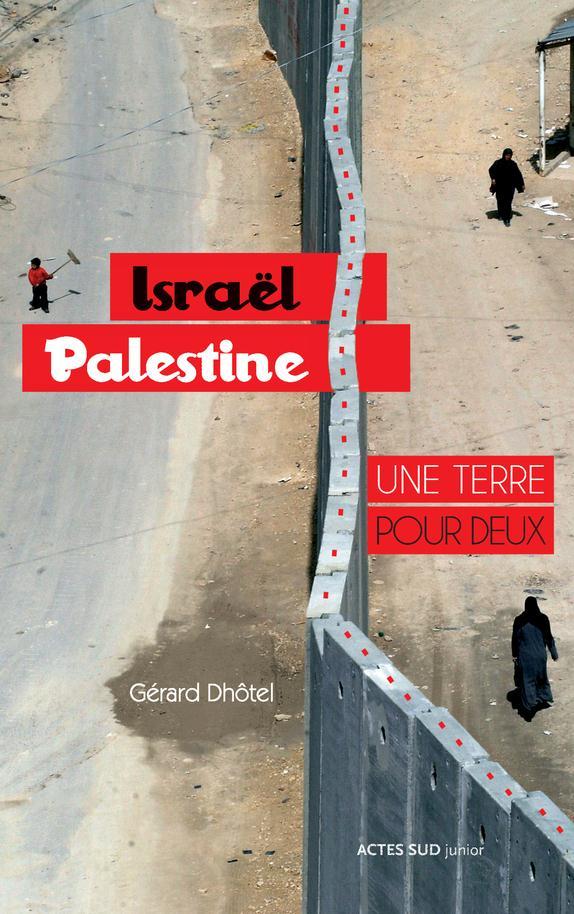 La Pépite du Documentaire « Israël Palestine, une terre pour deux » de Gérard Dhôtel et illustration Arno, (Actes Sud junior)