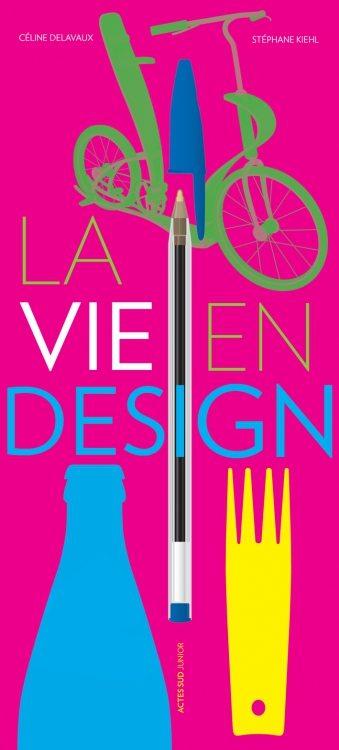 La Pépite du livre d'art/documentaire - Ex-aequo : « La Vie en design » de Céline Delavaux et Stéphane Kiehl, (Actes Sud Junior)