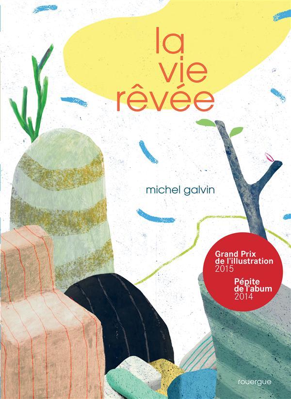 La Pépite de l'album  «  La Vie rêvée » de Michel Galvin, (Le Rouergue)