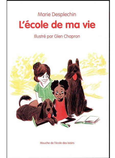 L'École de ma vie de Marie Desplechin, illustré par Glen Chapron, L'école des loisirs