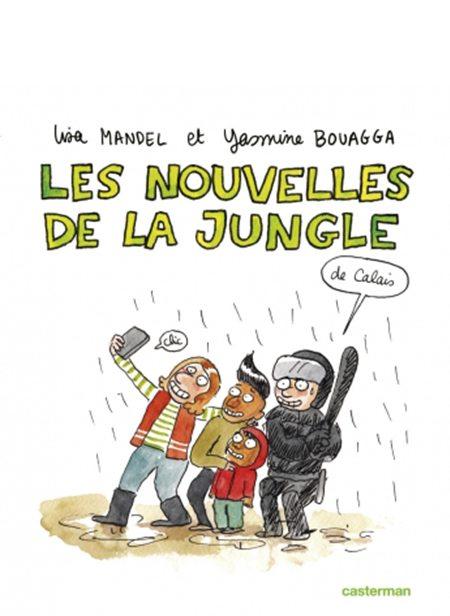 Les Nouvelles de la Jungle (de Calais) de Yasmina Bouagga et Lisa Mandel, Casterman