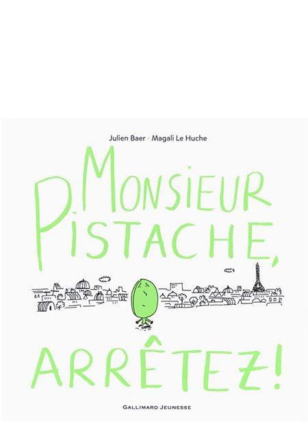 Monsieur Pistache, arrêtez ! de Julien Baer et Magali Le Huche, Gallimard Jeunesse