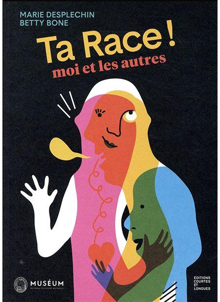 Ta Race ! moi et les autres de Marie Desplechin & Betty Bone, Éditions courtes et longues / Muséum national d'histoire naturelle