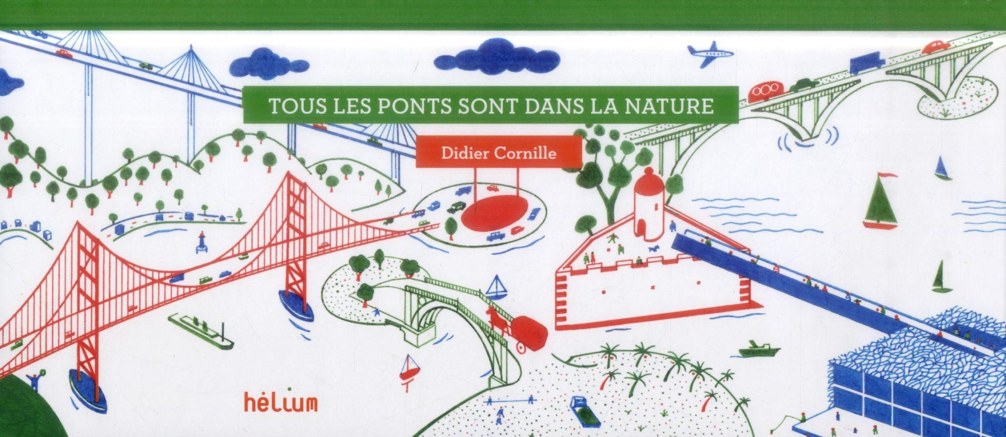 Pépite du Livre d'art  « Tous les Ponts sont dans la nature » de Didier Cornille, (Hélium)