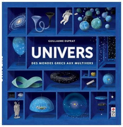 Univers : des mondes grecs aux multivers, Guillaume Duprat, en collaboration avec Jean-Philippe Uzan, Saltimbanque. Documentaire